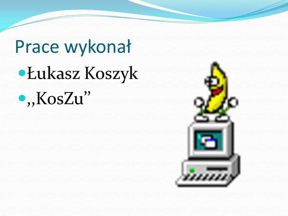 Prace wykonał Łukasz Koszyk,,KosZu