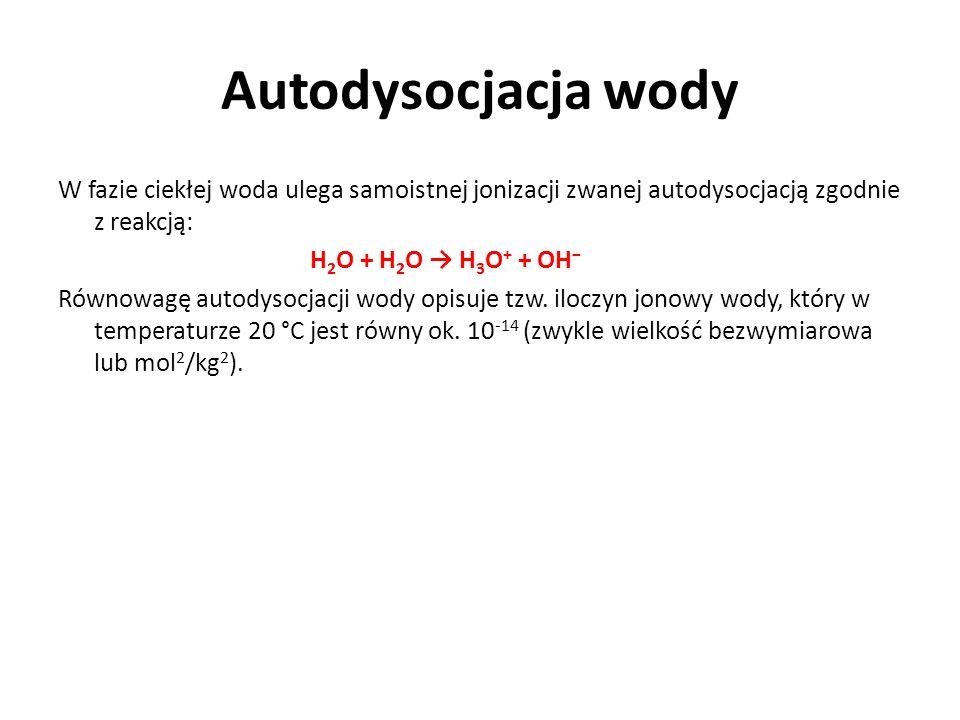 Autodysocjacja wody W fazie ciekłej woda ulega samoistnej jonizacji zwanej autodysocjacją zgodnie z reakcją: H 2 O + H 2 O H 3 O + + OH Równowagę auto
