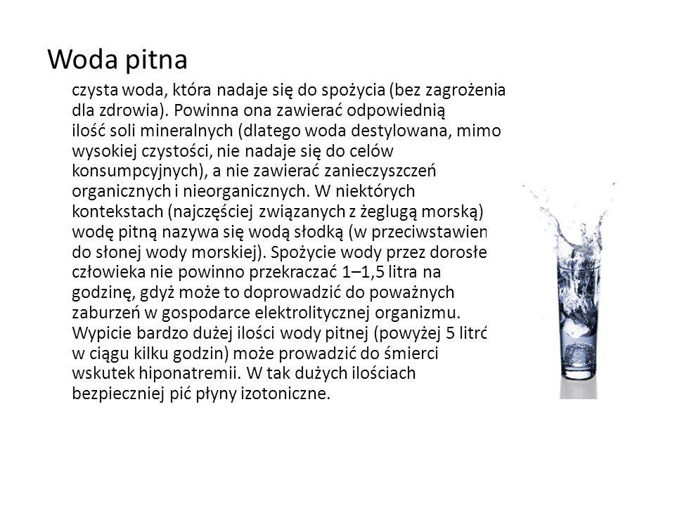 Woda pitna czysta woda, która nadaje się do spożycia (bez zagrożenia dla zdrowia). Powinna ona zawierać odpowiednią ilość soli mineralnych (dlatego wo