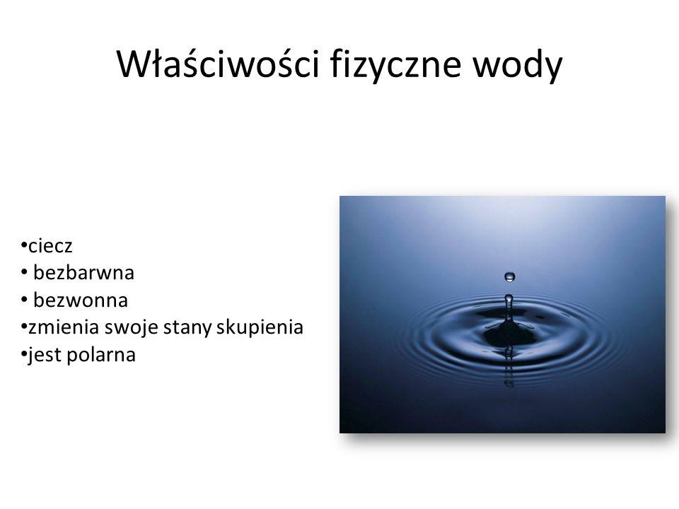 Właściwości fizyczne wody ciecz bezbarwna bezwonna zmienia swoje stany skupienia jest polarna