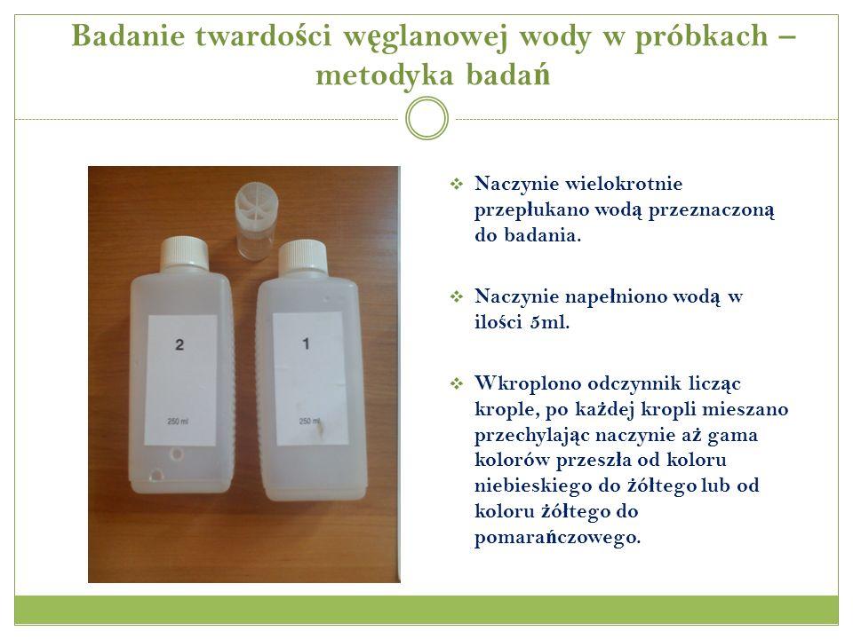 Badanie twardo ś ci w ę glanowej wody w próbkach – metodyka bada ń Naczynie wielokrotnie przep ł ukano wod ą przeznaczon ą do badania.