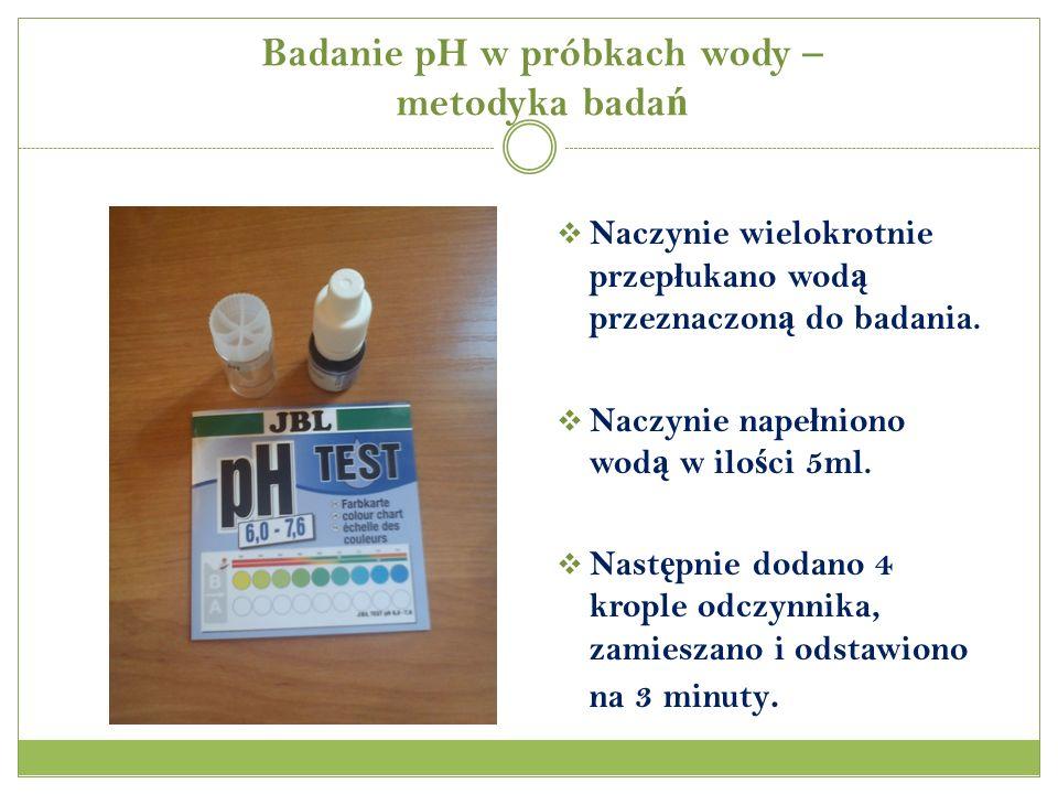 Badanie pH w próbkach wody – metodyka bada ń Naczynie wielokrotnie przep ł ukano wod ą przeznaczon ą do badania.