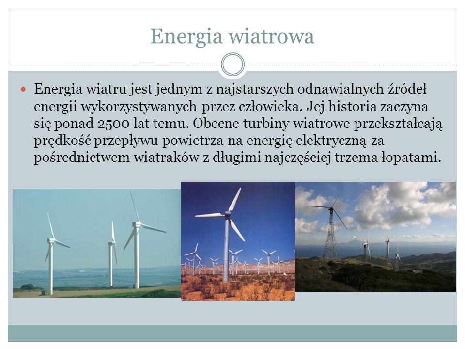 Energia wiatrowa Energia wiatru jest jednym z najstarszych odnawialnych źródeł energii wykorzystywanych przez człowieka.