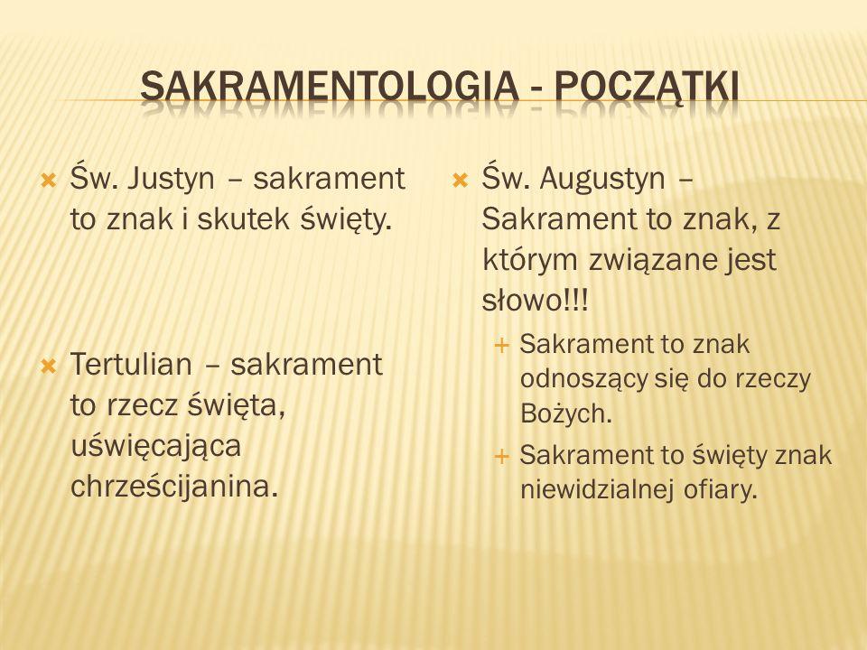 Św. Justyn – sakrament to znak i skutek święty. Tertulian – sakrament to rzecz święta, uświęcająca chrześcijanina. Św. Augustyn – Sakrament to znak, z