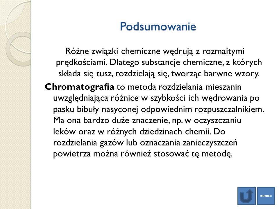 Podsumowanie Różne związki chemiczne wędrują z rozmaitymi prędkościami. Dlatego substancje chemiczne, z których składa się tusz, rozdzielają się, twor