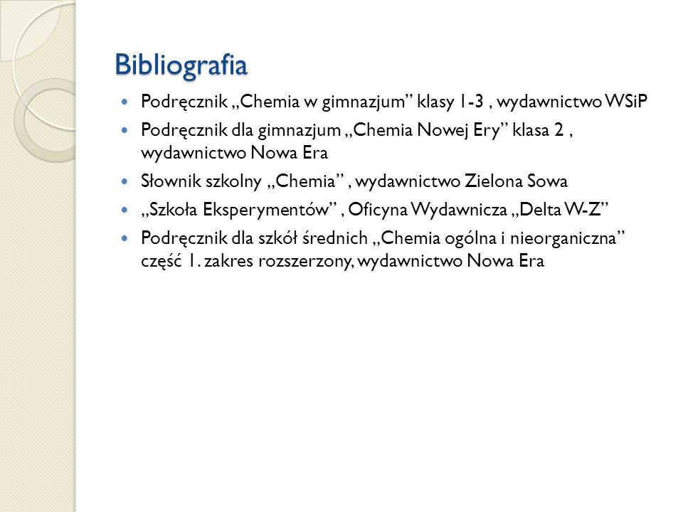Bibliografia Podręcznik Chemia w gimnazjum klasy 1-3, wydawnictwo WSiP Podręcznik dla gimnazjum Chemia Nowej Ery klasa 2, wydawnictwo Nowa Era Słownik