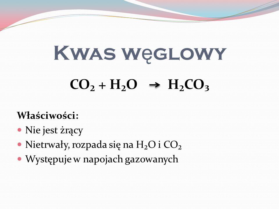 Kwas w ę glowy CO + HO HCO Właściwości: Nie jest żrący Nietrwały, rozpada się na HO i CO Występuje w napojach gazowanych