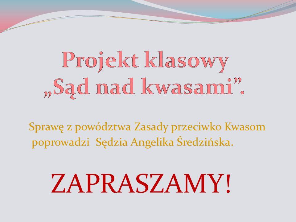 ZAPRASZAMY! Sprawę z powództwa Zasady przeciwko Kwasom poprowadzi Sędzia Angelika Średzińska.