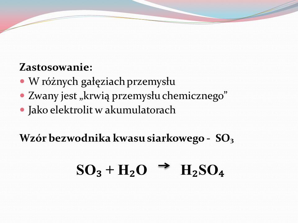 Zastosowanie: W różnych gałęziach przemysłu Zwany jest krwią przemysłu chemicznego Jako elektrolit w akumulatorach Wzór bezwodnika kwasu siarkowego - SO SO + H O H SO