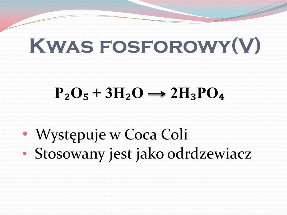 Kwas fosforowy(V) P O + 3H O 2H PO Występuje w Coca Coli Stosowany jest jako odrdzewiacz