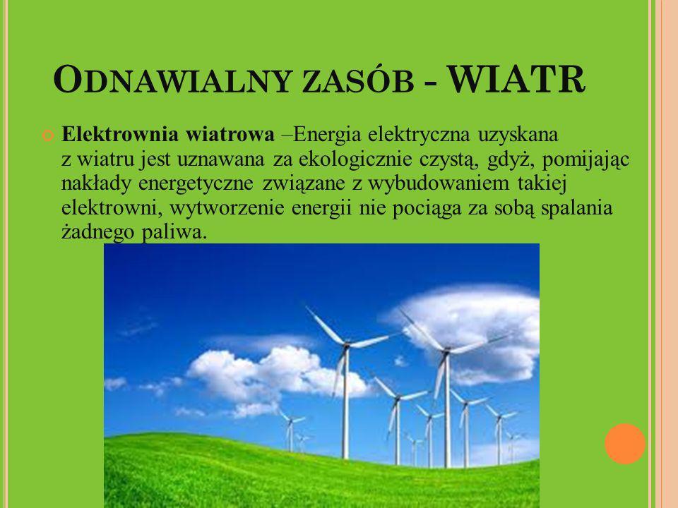 O DNAWIALNY ZASÓB - WIATR Elektrownia wiatrowa –Energia elektryczna uzyskana z wiatru jest uznawana za ekologicznie czystą, gdyż, pomijając nakłady en
