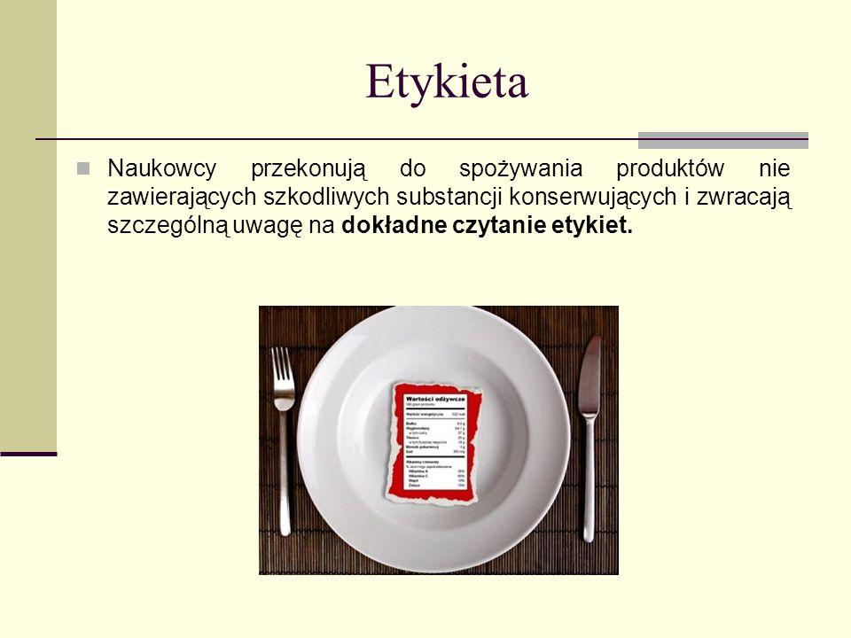 Etykieta Naukowcy przekonują do spożywania produktów nie zawierających szkodliwych substancji konserwujących i zwracają szczególną uwagę na dokładne c