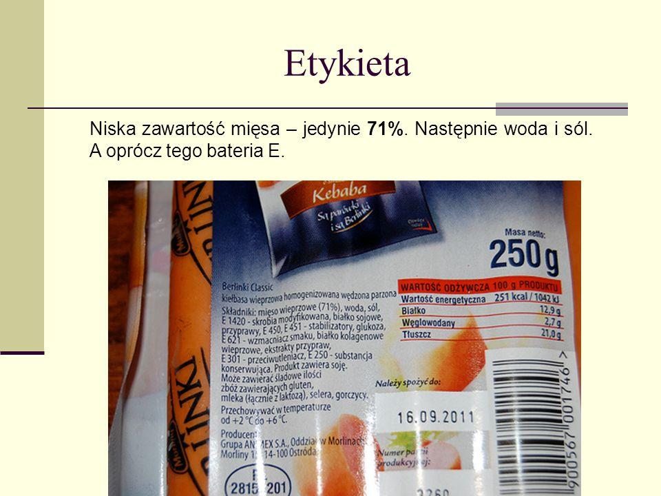 Etykieta Niska zawartość mięsa – jedynie 71%. Następnie woda i sól. A oprócz tego bateria E.