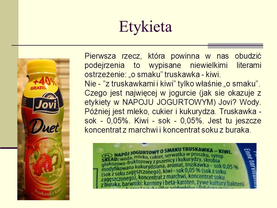 Etykieta Pierwsza rzecz, która powinna w nas obudzić podejrzenia to wypisane niewielkimi literami ostrzeżenie: o smaku truskawka - kiwi. Nie - z trusk