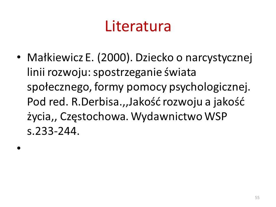 Literatura Małkiewicz E. (2000). Dziecko o narcystycznej linii rozwoju: spostrzeganie świata społecznego, formy pomocy psychologicznej. Pod red. R.Der