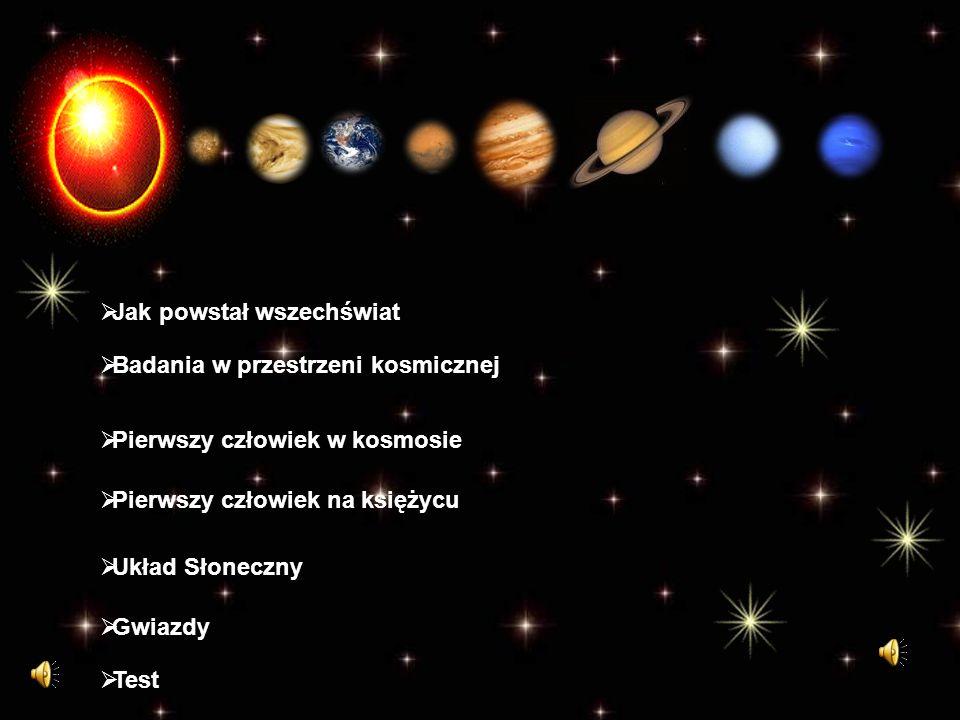 Jak powstał wszechświat Badania w przestrzeni kosmicznej Pierwszy człowiek w kosmosie Pierwszy człowiek na księżycu Układ Słoneczny Gwiazdy Test