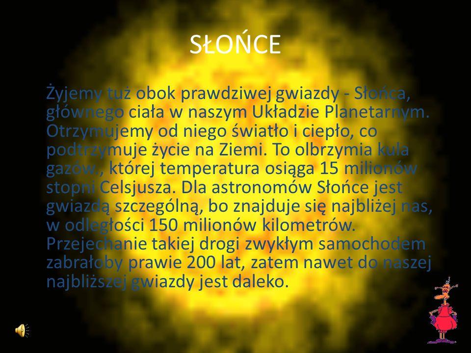 SŁOŃCE Żyjemy tuż obok prawdziwej gwiazdy - Słońca, głównego ciała w naszym Układzie Planetarnym.
