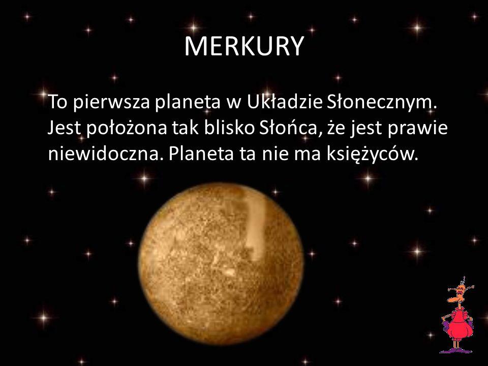 MERKURY To pierwsza planeta w Układzie Słonecznym.