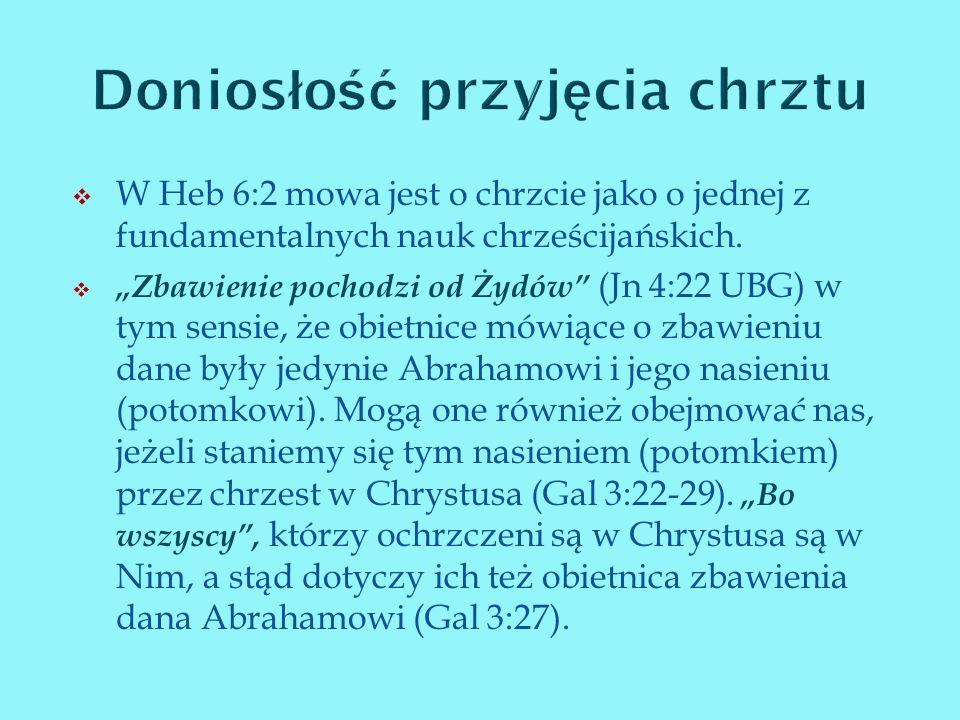 W Heb 6:2 mowa jest o chrzcie jako o jednej z fundamentalnych nauk chrześcijańskich. Zbawienie pochodzi od Żydów (Jn 4:22 UBG) w tym sensie, że obietn