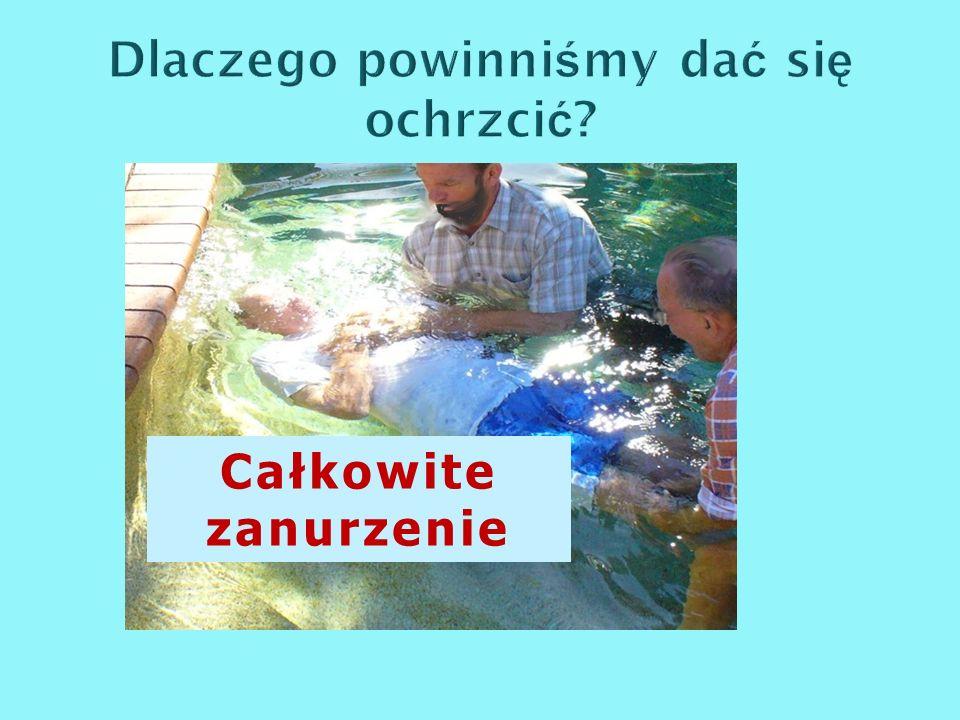 Baptizo, które tłumaczone jest jako chrzest nie oznacza pokropienia, oznacza całkowite obmycie i zanurzenie w płynie.