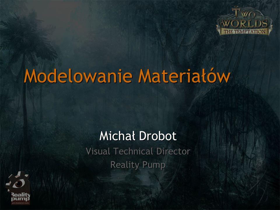 Modelowanie Materiałów Michał Drobot Visual Technical Director Reality Pump