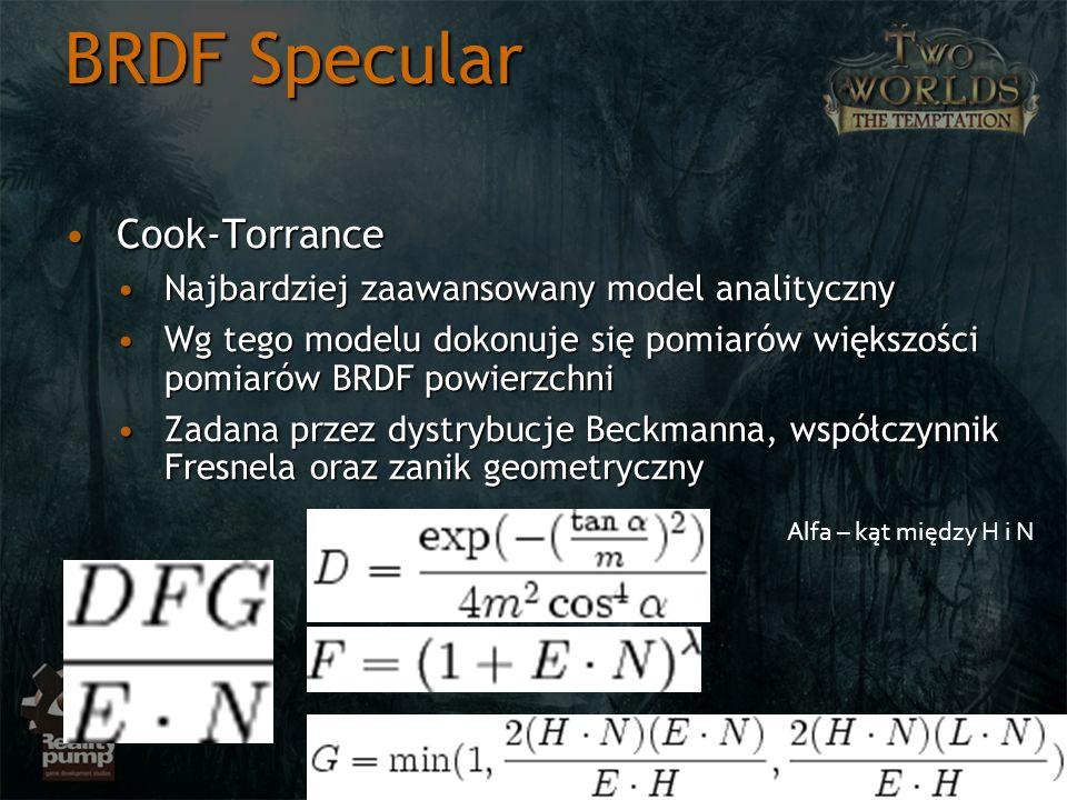 BRDF Specular Cook-TorranceCook-Torrance Najbardziej zaawansowany model analitycznyNajbardziej zaawansowany model analityczny Wg tego modelu dokonuje