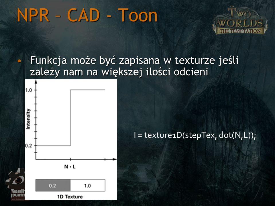NPR – CAD - Toon Funkcja może być zapisana w texturze jeśli zależy nam na większej ilości odcieniFunkcja może być zapisana w texturze jeśli zależy nam