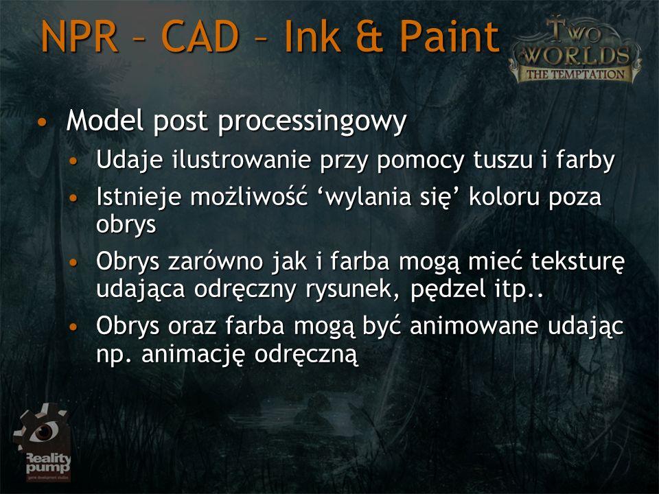 NPR – CAD – Ink & Paint Model post processingowyModel post processingowy Udaje ilustrowanie przy pomocy tuszu i farbyUdaje ilustrowanie przy pomocy tu