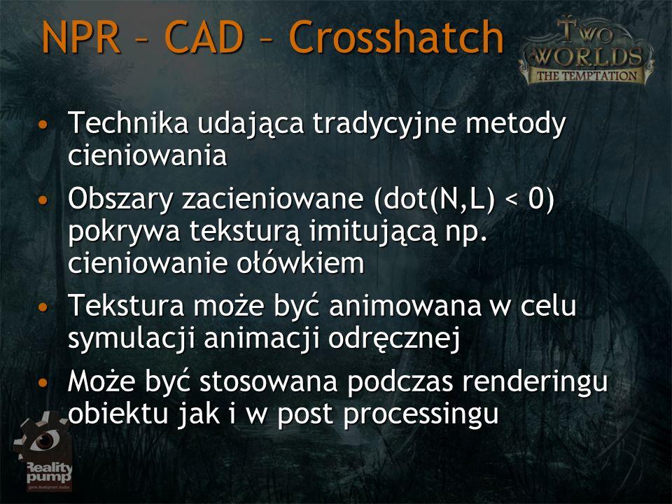 NPR – CAD – Crosshatch Technika udająca tradycyjne metody cieniowaniaTechnika udająca tradycyjne metody cieniowania Obszary zacieniowane (dot(N,L) < 0
