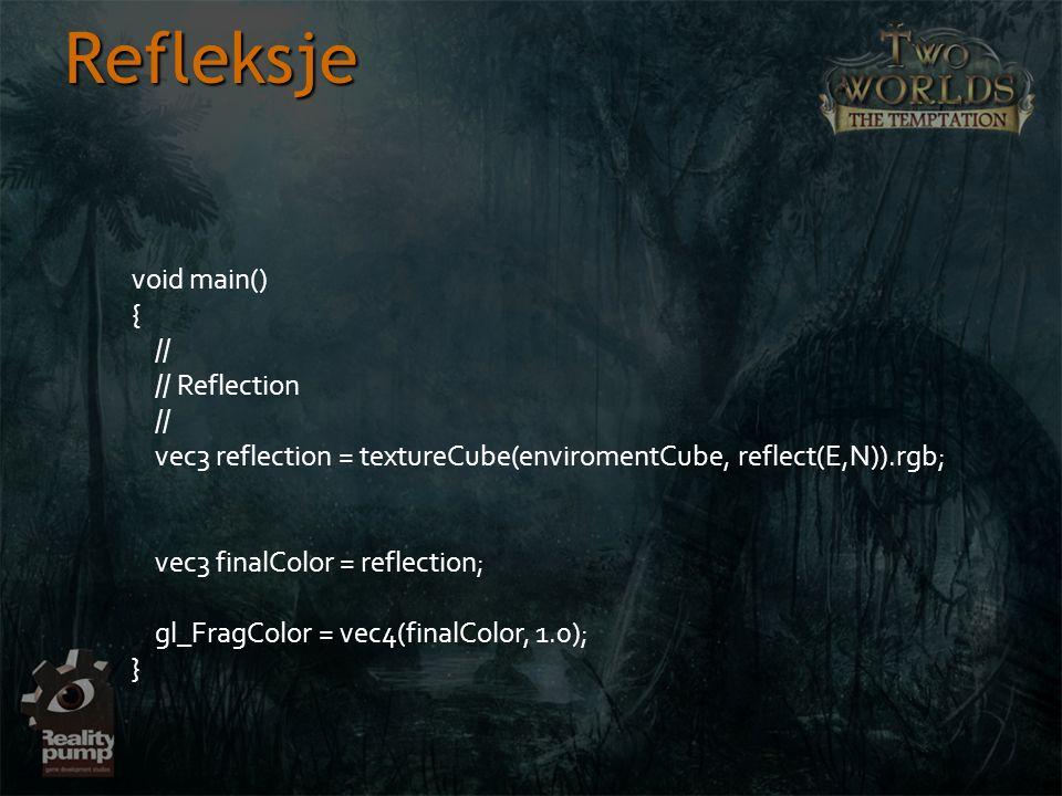 Refleksje void main() { // // Reflection // vec3 reflection = textureCube(enviromentCube, reflect(E,N)).rgb; vec3 finalColor = reflection; gl_FragColo