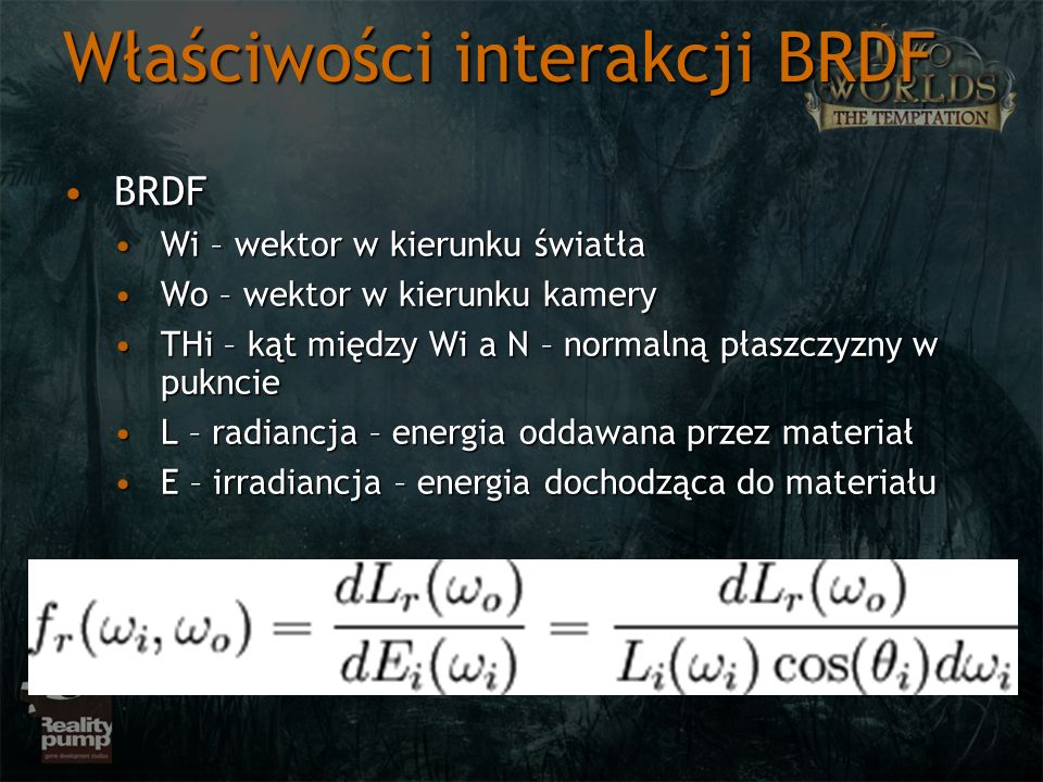 Właściwości interakcji BRDF BRDFBRDF Wi – wektor w kierunku światłaWi – wektor w kierunku światła Wo – wektor w kierunku kameryWo – wektor w kierunku