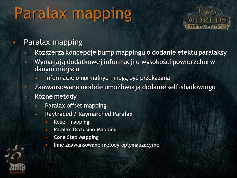 Paralax mapping Paralax mappingParalax mapping Rozszerza koncepcje bump mappingu o dodanie efektu paralaksyRozszerza koncepcje bump mappingu o dodanie