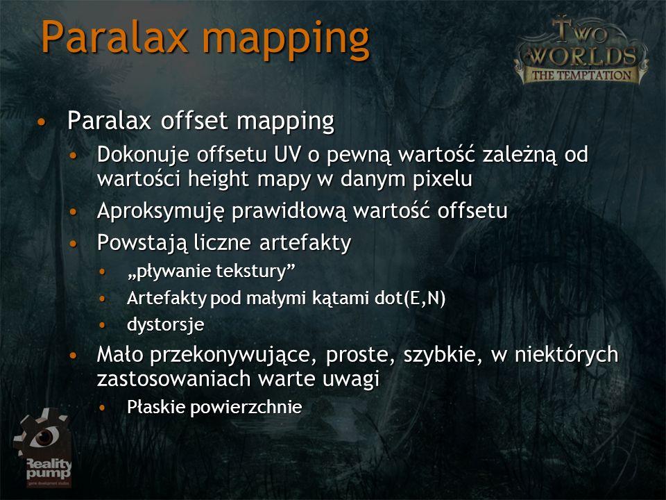 Paralax mapping Paralax offset mappingParalax offset mapping Dokonuje offsetu UV o pewną wartość zależną od wartości height mapy w danym pixeluDokonuj