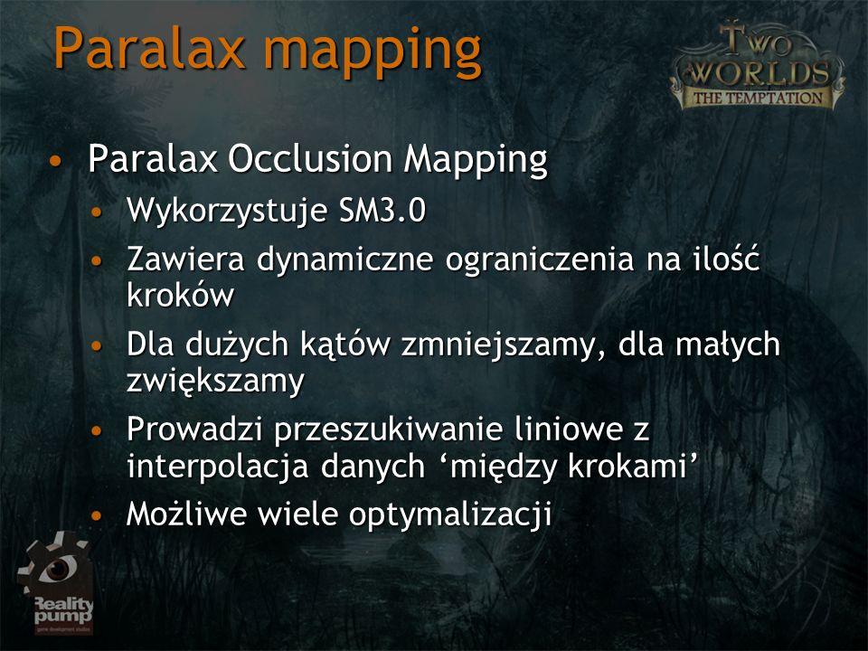 Paralax mapping Paralax Occlusion MappingParalax Occlusion Mapping Wykorzystuje SM3.0Wykorzystuje SM3.0 Zawiera dynamiczne ograniczenia na ilość krokó