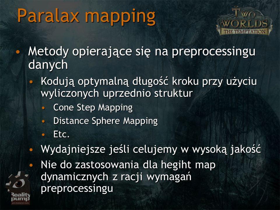 Paralax mapping Metody opierające się na preprocessingu danychMetody opierające się na preprocessingu danych Kodują optymalną długość kroku przy użyci