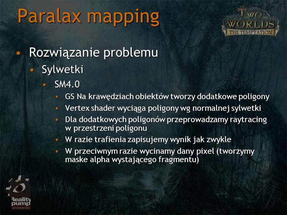 Paralax mapping Rozwiązanie problemuRozwiązanie problemu SylwetkiSylwetki SM4.0SM4.0 GS Na krawędziach obiektów tworzy dodatkowe poligonyGS Na krawędz