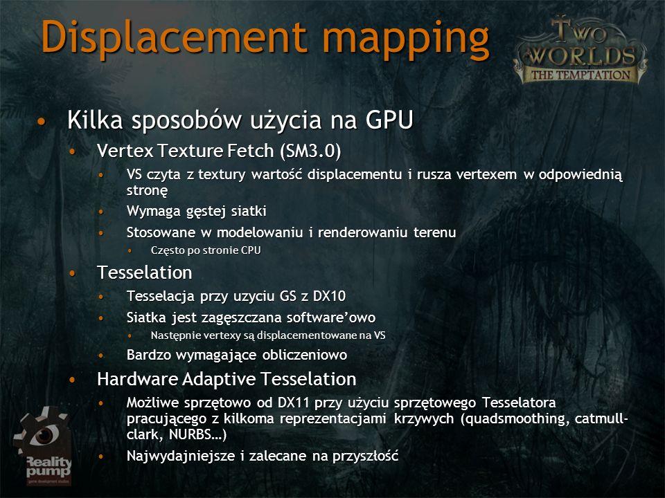 Displacement mapping Kilka sposobów użycia na GPUKilka sposobów użycia na GPU Vertex Texture Fetch (SM3.0)Vertex Texture Fetch (SM3.0) VS czyta z text