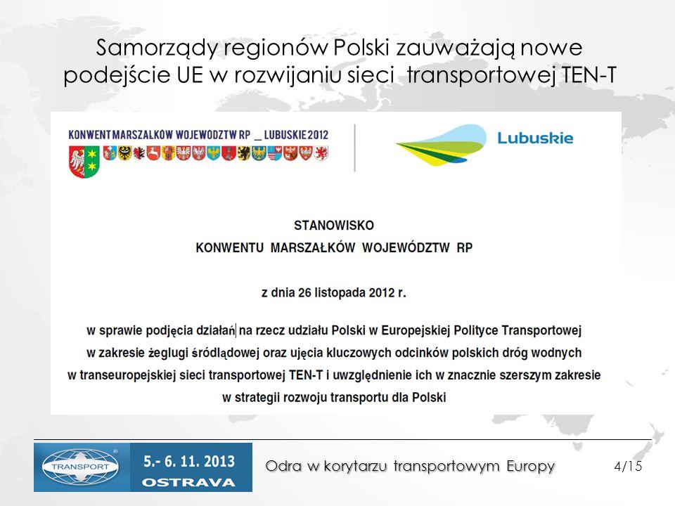 Odra w korytarzu transportowym Europy Odra w korytarzu transportowym Europy 4/15 Samorządy regionów Polski zauważają nowe podejście UE w rozwijaniu sieci transportowej TEN-T