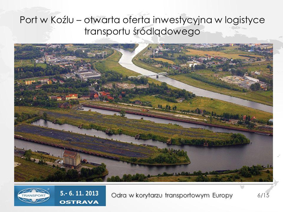 Odra w korytarzu transportowym Europy Odra w korytarzu transportowym Europy 6/15 Port w Koźlu – otwarta oferta inwestycyjna w logistyce transportu śródlądowego