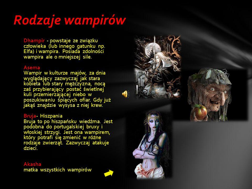Dhampir - powstaje ze związku człowieka (lub innego gatunku np. Elfa) i wampira. Posiada zdolności wampira ale o mniejszej sile. Asema Wampir w kultur