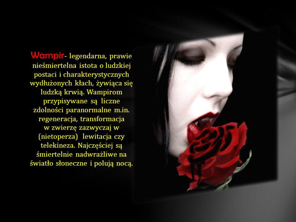Wampiry, dzieci ciemności Nienasycone, wciąż łaknące krwi Pełne, agresji i pełne złości Dla nich zamknięte są każde drzwi Martwe dusze i opętane ciała Co nie znajdują wyzwolenia Na których klątwa będzie trwała Dając im czarny sens istnienia Na zawsze przeklęte i potępione Rzucone między śmiercią a piekłem W mroku nocy, żądzą przepełnione Szukające ofiar, straszne i zaciekłe Wampiry.