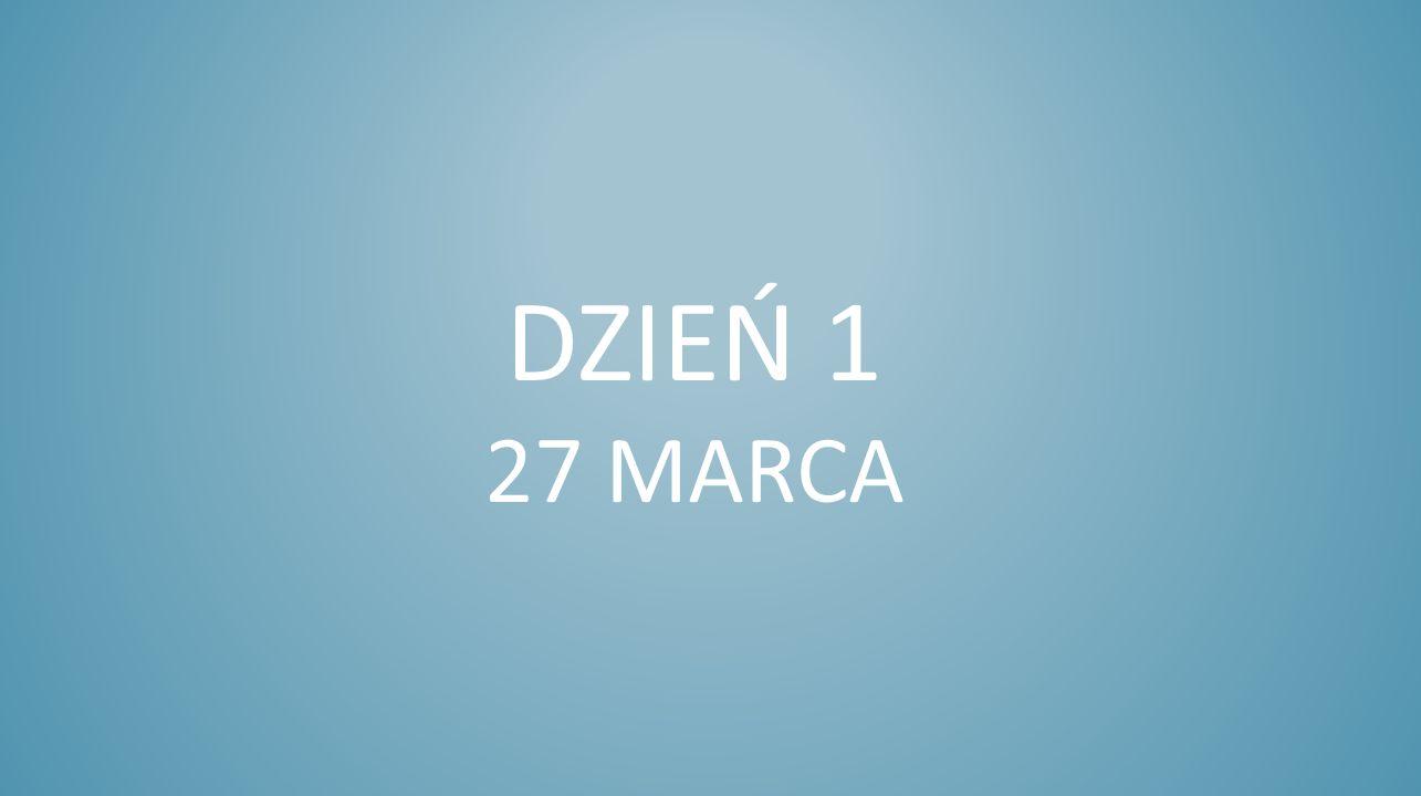 DZIEŃ 1 27 MARCA