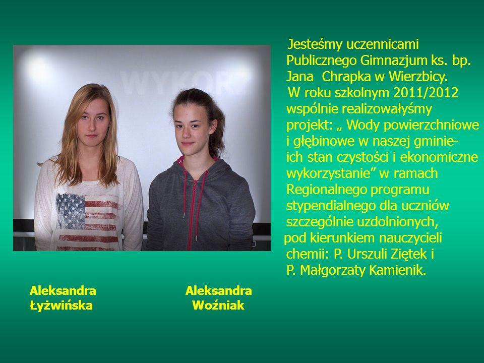 Jesteśmy uczennicami Publicznego Gimnazjum ks. bp. Jana Chrapka w Wierzbicy. W roku szkolnym 2011/2012 wspólnie realizowałyśmy projekt: Wody powierzch