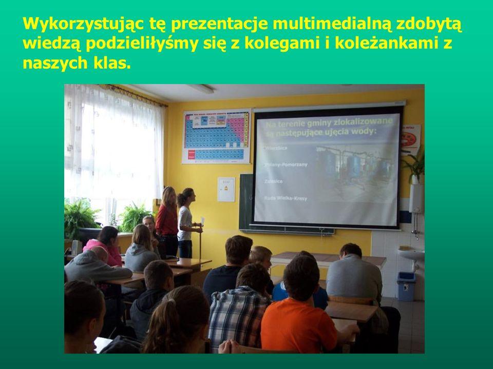 Wykorzystując tę prezentacje multimedialną zdobytą wiedzą podzieliłyśmy się z kolegami i koleżankami z naszych klas.