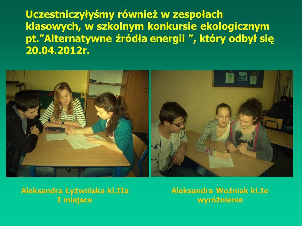 Uczestniczyłyśmy również w zespołach klasowych, w szkolnym konkursie ekologicznym pt.Alternatywne źródła energii, który odbył się 20.04.2012r. Aleksan