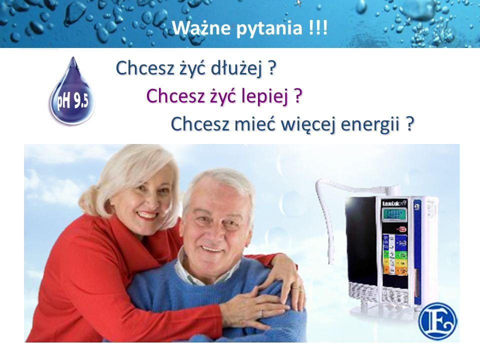 Chcesz żyć dłużej ? Chcesz żyć lepiej ? Chcesz żyć lepiej ? Chcesz mieć więcej energii ? Chcesz mieć więcej energii ? Ważne pytania !!!