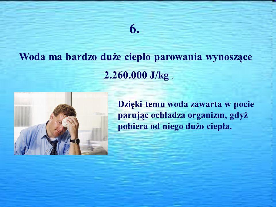 6. Woda ma bardzo duże ciepło parowania wynoszące 2.260.000 J/kg. Dzięki temu woda zawarta w pocie parując ochładza organizm, gdyż pobiera od niego du