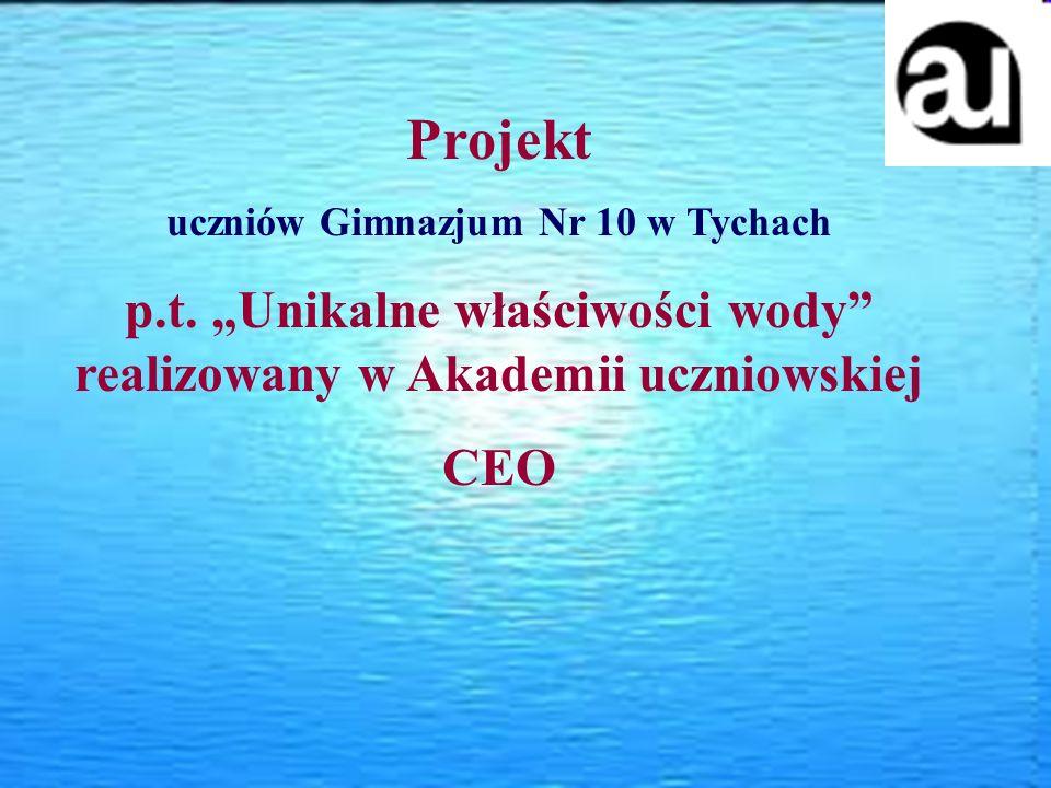 Projekt uczniów Gimnazjum Nr 10 w Tychach p.t. Unikalne właściwości wody realizowany w Akademii uczniowskiej CEO