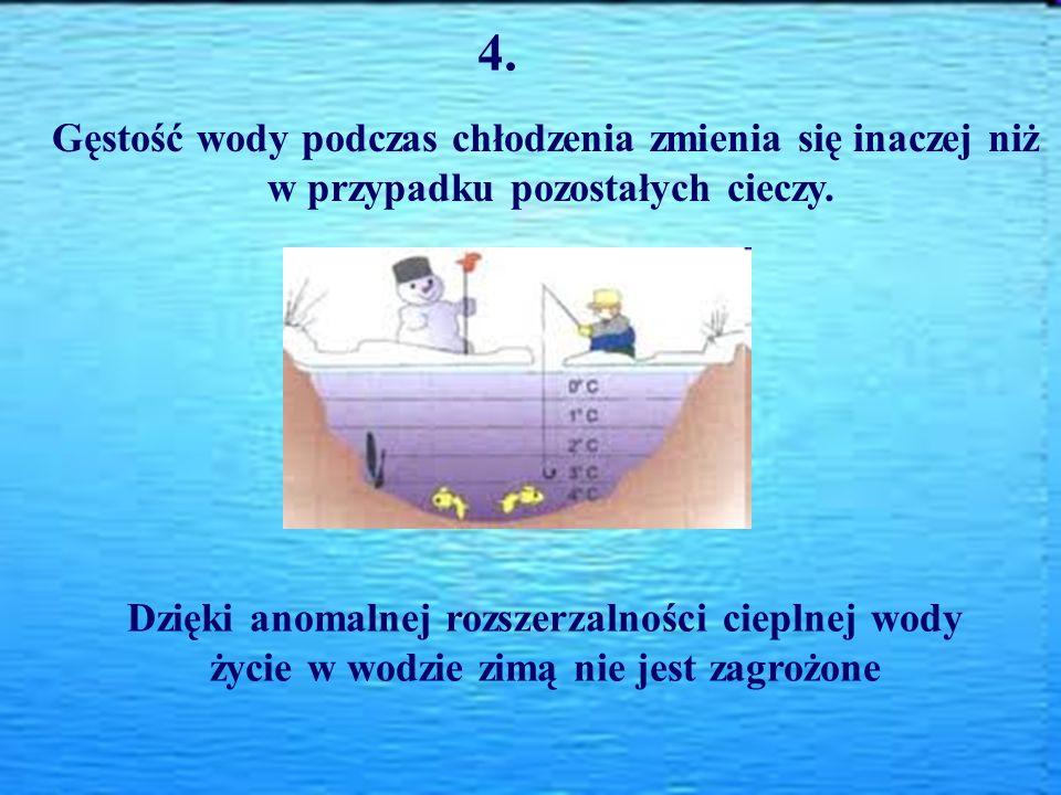 Gęstość wody podczas chłodzenia zmienia się inaczej niż w przypadku pozostałych cieczy. 4. Dzięki anomalnej rozszerzalności cieplnej wody życie w wodz