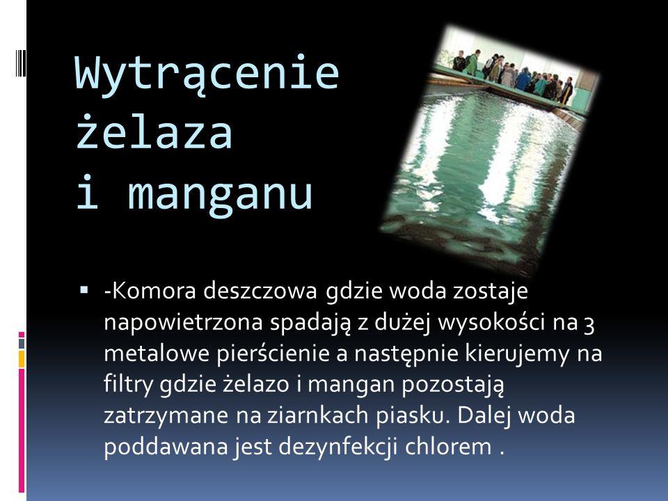 Wytrącenie żelaza i manganu -Komora deszczowa gdzie woda zostaje napowietrzona spadają z dużej wysokości na 3 metalowe pierścienie a następnie kierujemy na filtry gdzie żelazo i mangan pozostają zatrzymane na ziarnkach piasku.